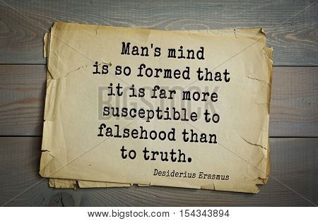 Top 35 quotes by Erasmus (Erasmus of Rotterdam) - Renaissance humanist, Catholic priest, social critic, theologian  Man's mind is so formed that it is far more susceptible to falsehood than to truth.