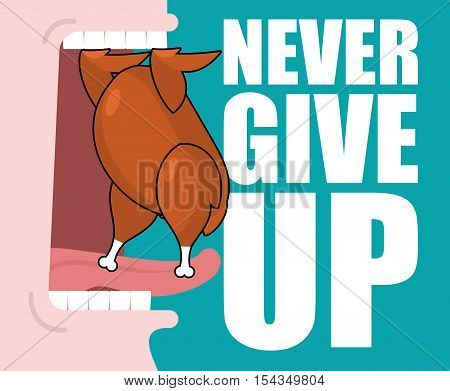 Never Give Up. Fried Chicken And Open Mouth. Food Does Not Go Into Throat. Roast Turkey Is Tongue Re