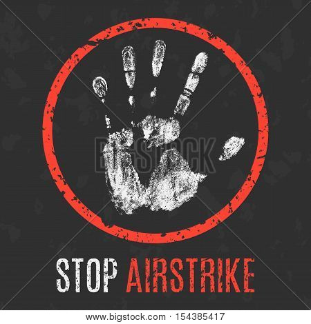 Conceptual vector illustration. Social problems of humanity. Stop airstrike sign.