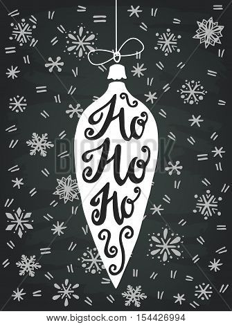 Vintage Christmas bauble with hand drawn snowflakes on chalkboard background and Ho Ho Ho! hand lettering. Hand drawn invitation or greeting card holiday poster or event flyer.