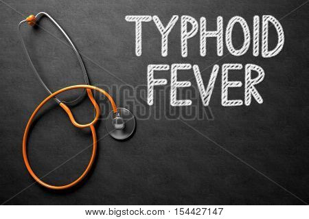 Medical Concept: Typhoid Fever -  Black Chalkboard with Hand Drawn Text and Orange Stethoscope. Top View. Medical Concept: Black Chalkboard with Typhoid Fever. 3D Rendering.