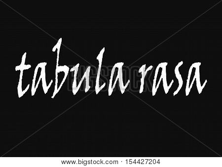 Black background with the inscription tabula rasa in the middle. Tabula rasa is a Latin phrase translated as blank slate in English and refers to the emptiness of a slate sheet.