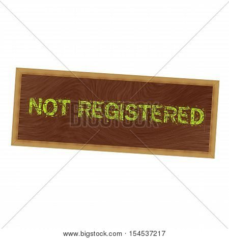 NOT REGISTERED yellow wording on picture frame wood brown background
