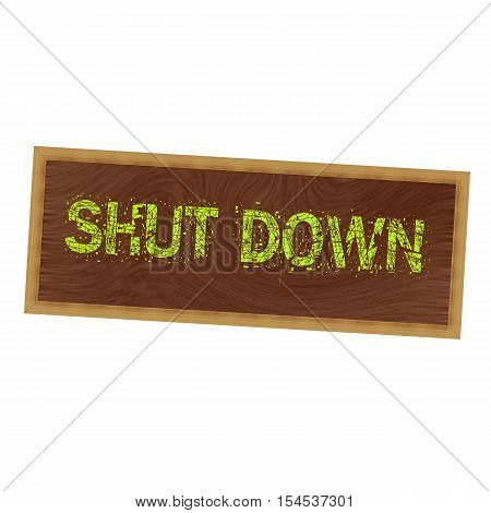 SHUT DOWN yellow wording on picture frame wood brown background