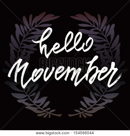 Hello November lettering. Autumn abstract vector banner. Calligraphy greeting card design. Black background with olive branches. Vector illustration stock vector.
