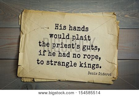 Top 35 quotes by Denis Diderot - French philosopher, art critic, writer. His hands would plait the priest's guts, if he had no rope, to strangle kings.