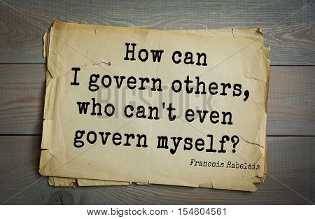 Top 35 quotes by + Francois Rabelais - French Renaissance writer, humanist, physician, Renaissance humanist, monk, Greek scholar.