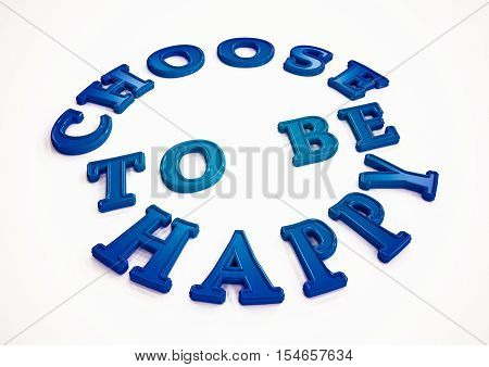 CHOOSE TO BE HAPPY words on background. 3D rendering.