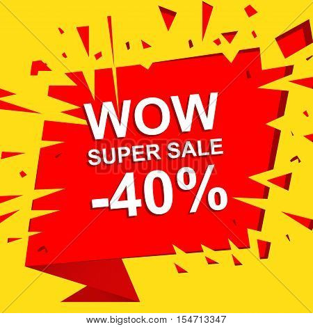 Big sale poster with WOW SUPER SALE MINUS 40 PERCENT text. Advertising boom, red  banner template