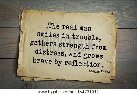 Top 40 quotes by Thomas Paine - English-American political activist, philosopher, political theorist.  The real man smiles in trouble, gathers strength from distress, and grows brave by reflection.