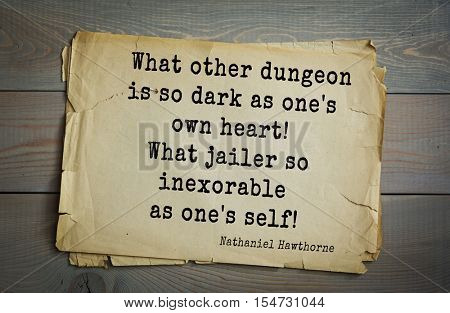 Top 20 quotes by Nathaniel Hawthorne - American novelist, Dark Romantic, and short story writer. What other dungeon is so dark as one's own heart! What jailer so inexorable as one's self!