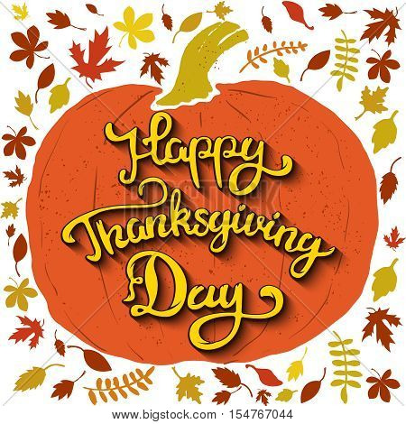Happy Thanksgiving Day. Hand drawn lettering on background with pumpkin and yellow autumn leaves. Design elements for greeting card, flyer, poster. Vector illustration.