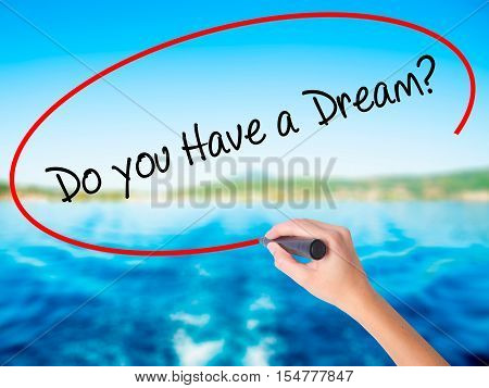 Woman Hand Writing Do You Have A Dream? With A Marker Over Transparent Board