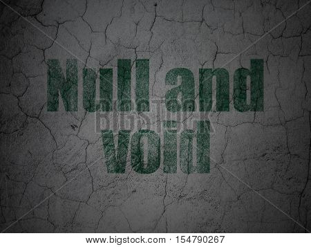 Law concept: Green Null And Void on grunge textured concrete wall background