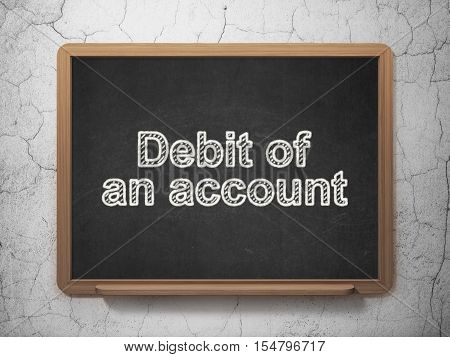 Banking concept: text Debit of An account on Black chalkboard on grunge wall background, 3D rendering