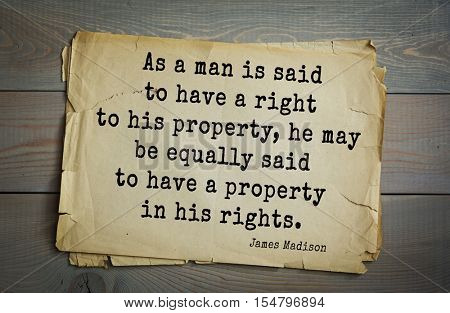 Top 25 quotes by James Madison Jr. - political theorist, fourth President of United States.  As a man is said to have a right to his property, he may be equally said to have a property in his rights.