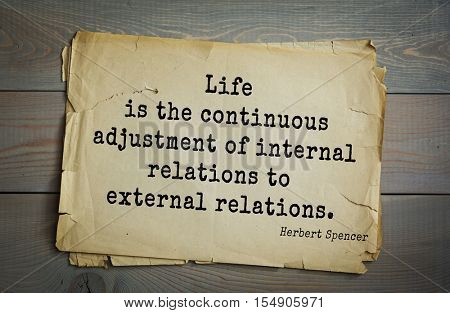 op 25 quotes by Herbert Spencer - English philosopher, biologist, anthropologist, sociologist, liberal political.  Life is the continuous adjustment of internal relations to external relations.