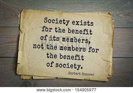 op 25 quotes by Herbert Spencer - English philosopher, biologist, anthropologist, sociologist Society exists for the benefit of its members, not the members for the benefit of society.