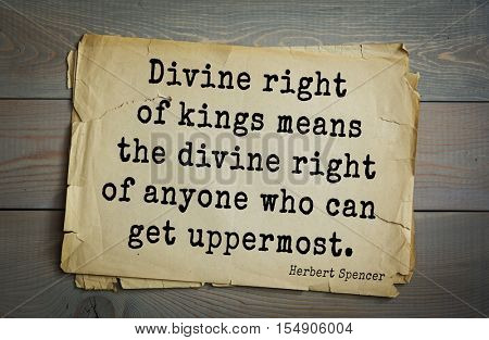 op 25 quotes by Herbert Spencer - English philosopher, biologist, anthropologist, sociologist, liberal political.  Divine right of kings means the divine right of anyone who can get uppermost.
