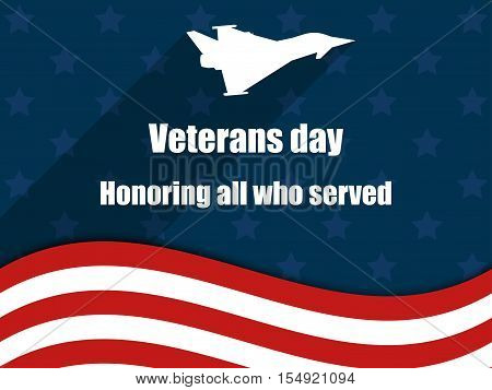 Veterans day 11th November. Honoring all who served. Veterans day greeting card with American flag. Vector illustration.