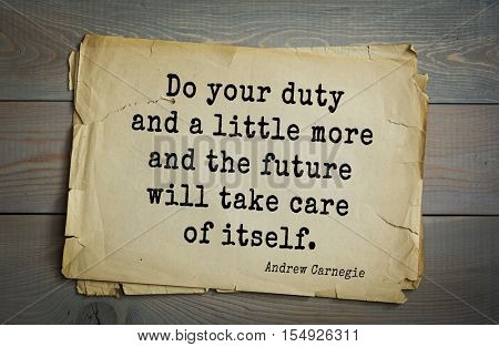 Top 20 quotes by Andrew Carnegie - American industrialist (steel industry). Do your duty and a little more and the future will take care of itself.