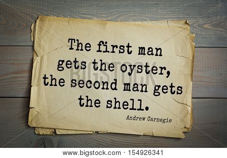 Top 20 quotes by Andrew Carnegie - American industrialist (steel industry). The first man gets the oyster, the second man gets the shell.