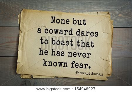 Top 35 quotes by Bertrand Russell - British philosopher, logician, mathematician, historian, writer, Nobel laureate. None but a coward dares to boast that he has never known fear.