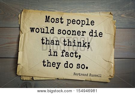 Top 35 quotes by Bertrand Russell - British philosopher, logician, mathematician, historian, writer, Nobel laureate. Most people would sooner die than think; in fact, they do so.