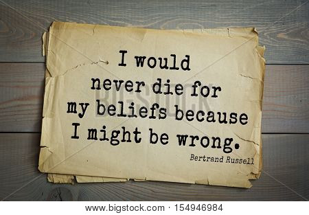 Top 35 quotes by Bertrand Russell - British philosopher, logician, mathematician, historian, writer, Nobel laureate. I would never die for my beliefs because I might be wrong.