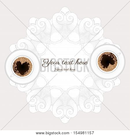 Vector illustration. Two cups of coffee on a lace napkin. Foam in the form of heart. The image can be used as a greeting card or invitation. Place your text.