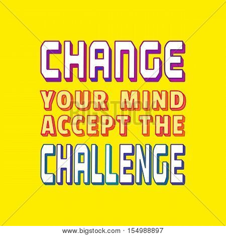 Challenge Concept. Typography Poster. Motivation Quote slogan to change mind accept challenging.  Design Idea for business motivating banner background element logo, flyer, web. Vector illustration