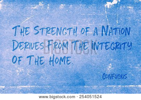 The Strength Of A Nation Derives From The Integrity Of The Home - Ancient Chinese Philosopher Confuc