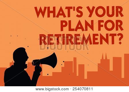 Text Sign Showing What S Is Your Plan For Retirement Question. Conceptual Photo Savings Pension Elde