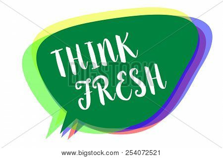 Writing Note Showing Think Fresh. Business Photo Showcasing Thinking On Natural Ingredients Positive