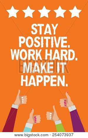 Word Writing Text Stay Positive. Work Hard. Make It Happen.. Business Concept For Inspiration Motiva