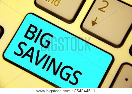 Text Sign Showing Big Savings. Conceptual Photo Income Not Spent Or Deferred Consumption Putting Mon