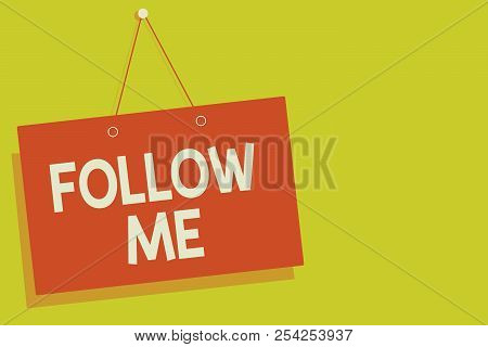 Handwriting text Follow Me. Concept meaning Inviting a person or group to obey your prefered leadership Red board wall message communication open close sign yellow background. poster