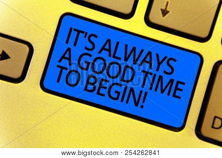 Handwriting Text Writing It S Is Always A Good Time To Begin. Concept Meaning Start Again Right Now