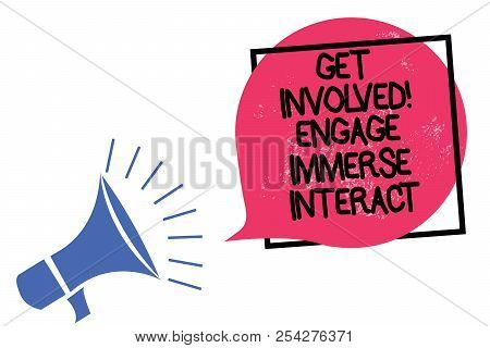 Writing note showing Get Involved Engage Immerse Interact. Business photo showcasing Join Connect Participate in the project Megaphone loudspeaker speaking loud screaming frame pink speech bubble. poster