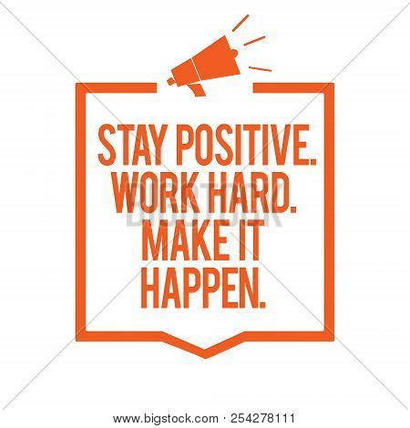 Writing Note Showing Stay Positive. Work Hard. Make It Happen.. Business Photo Showcasing Inspiratio