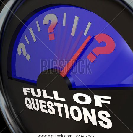 An automobile fuel gauge with needle pointing to a full tank of question marks, with the words Full of Questions below it symbolizing a need to find answers