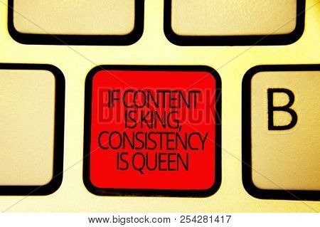 Text sign showing If Content Is King, Consistency Is Queen. Conceptual photo Marketing strategies Persuasion Keyboard red key Intention create computer computing reflection document. poster