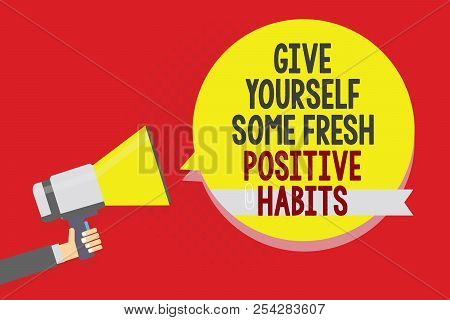 Conceptual Hand Writing Showing Give Yourself Some Fresh Positive Habits. Business Photo Text Get He