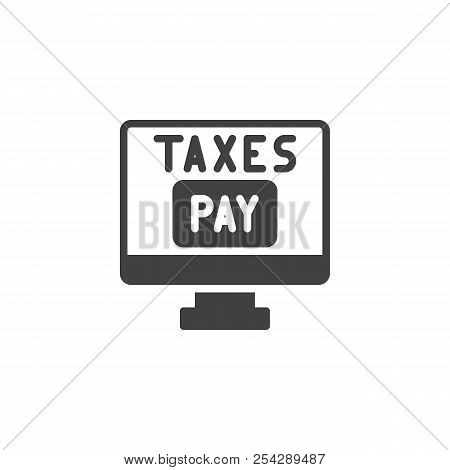 Online Taxes Pay Vector Icon. Filled Flat Sign For Mobile Concept And Web Design. Computer Monitor W