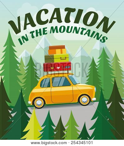 Vacation In The Mountains. Drive By Car To The Mountains. Trip By Car To The Mountains On Vacation.