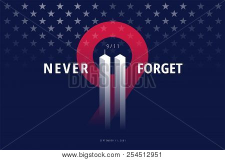 9/11 Usa Never Forget September 11, 2001. Vector Conceptual Illustration For Patriot Day Usa Poster