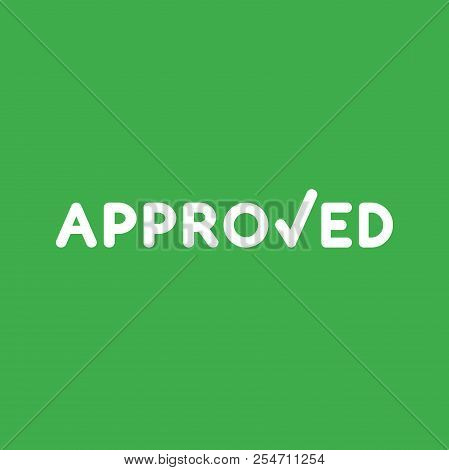 Flat Vector Icon Concept Of Approved Word With Check Mark On Green Background.