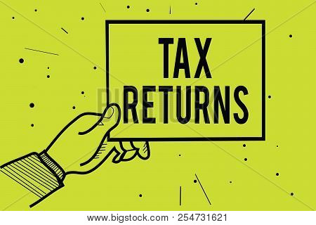 Handwriting Text Tax Returns. Concept Meaning Tax Payer Financial Information Tax Liability And Paym