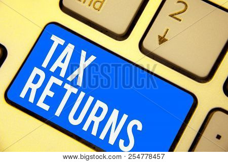 Text sign showing Tax Returns. Conceptual photo Tax payer financial information Tax Liability and Payment report Keyboard blue key Intention create computer computing reflection document. poster