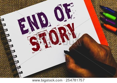 Word Writing Text End Of Story. Business Concept For Emphasize That Nothing To Add Literature Writin